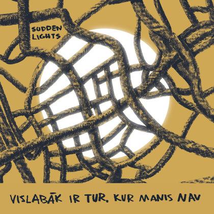 Sudden Lights - Vislabāk ir tur, kur manis nav CD